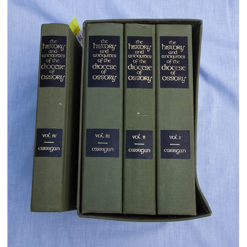 THE HISTORY + ANTIQUITIES OF THE DIOCESE OF OSSORY BY REV. W. CARRIGAN 1905 - 4 VOLS REPRINT 1981