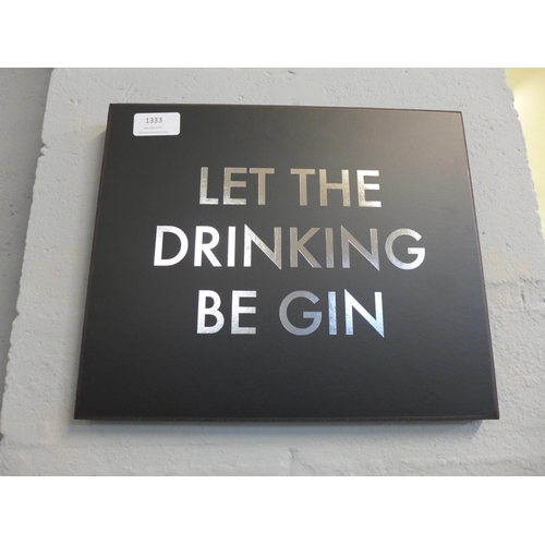 1333 - A 'Let The Drinking Be-Gin' gold foil plaque (1869304)   #...