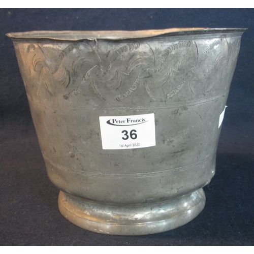 36 - 18th/19th Century straight sided pewter planter with engraved decoration. 21cm diameter approx.  (B....