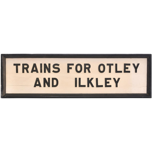 167 - A platform sign. TRAINS FOR OTLEY AND ILKLEY, probably used at Arthington station on the Leeds North...
