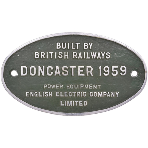33 - A worksplate, BUILT BY BRITISH RAILWAYS, DONCASTER, 1959, POWER EQUIPMENT ENGLISH ELECTRIC COMPANY L...