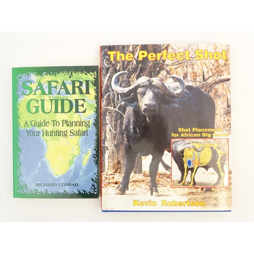 2 - Books: Two books on hunting subjects, comprising 'The Perfect Shot: Shot Placement for African Big G...