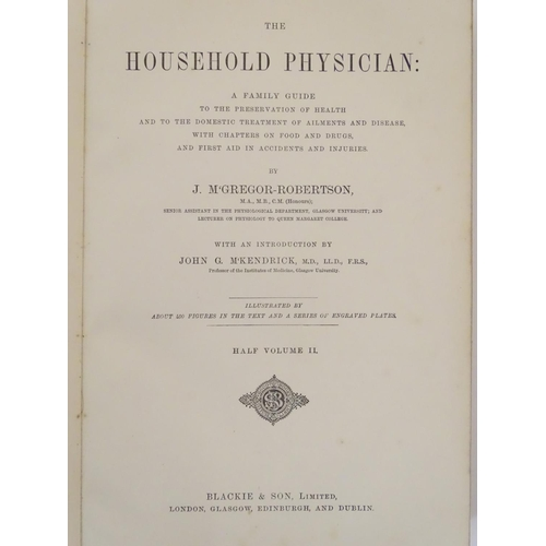 670 - Books: The Household Physician, by J. McGregor Robertson, pub. Blackie & Son, c1900, in two volumes ...