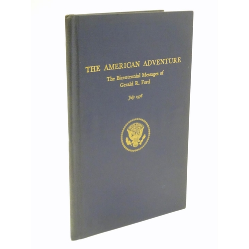 708 - Book: The American Adventure, the Bicentennial Messages of Gerald R. Ford, July 1976. With signed de...