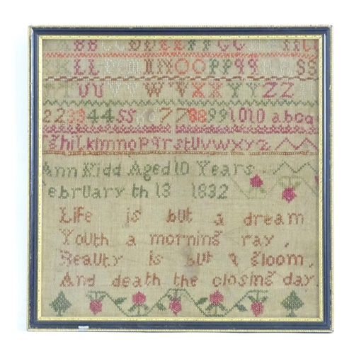 1361 - An early 19thC sampler / embroidery / needlework by Ann Kidd, Aged 10 Years, February 13 1832. Decor...
