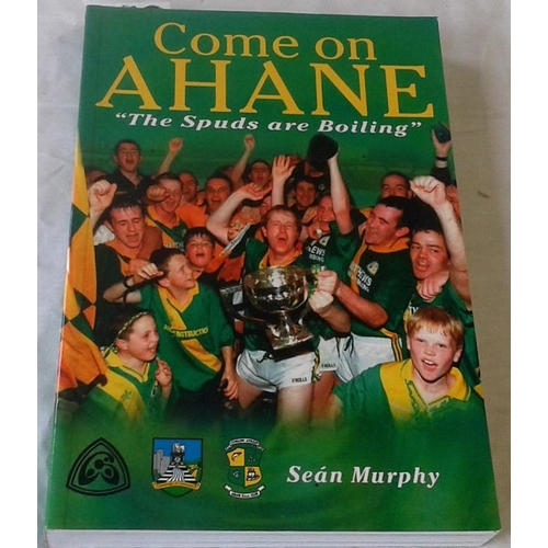 133 - Come on Ahane 'the Spuds are Boiling'. Sean Murphy. 2001. Paperback. History of a famous hurling clu...