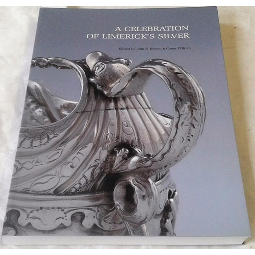 136 - A Celebration of Limerick Silver. Editors John Bowen & Conor O'Brien.   Excellent references....
