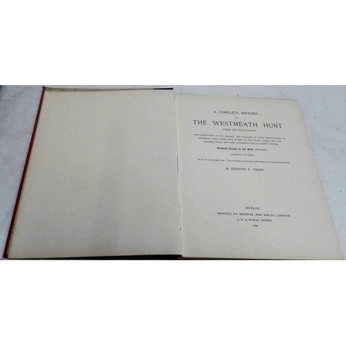 216 - A Complete History of the Westmeath Hunt. Edmund F. Dease. Dublin. 1898. Large format. Rare....