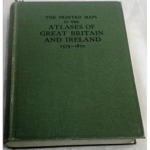 220 - The Printed Maps in the Atlases of Great Britain and Ireland. 1579-1870. Thomas Chubb. London. 1927 ...