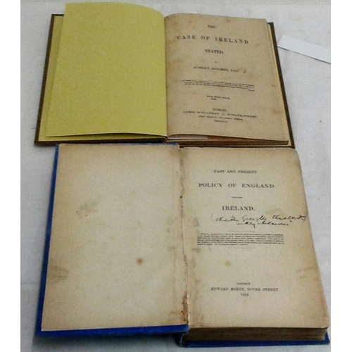 231 - The Case of Ireland Stated. Robert Holmes. Dublin. 1847  & Past & Present Policy towards Ireland. 18...