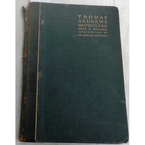236 - Thomas Andrews Shipbuilder. Shan F. Bullock. Dublin. 1912. Builder of the Titanic. Lacks one illustr...