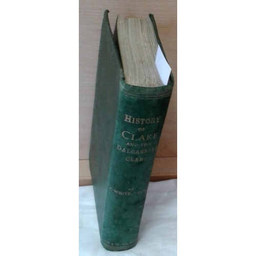 256 - History of Clare and The Dalcassian Clans.  Rev. P. White.  Dublin. 1893. Covers stained....