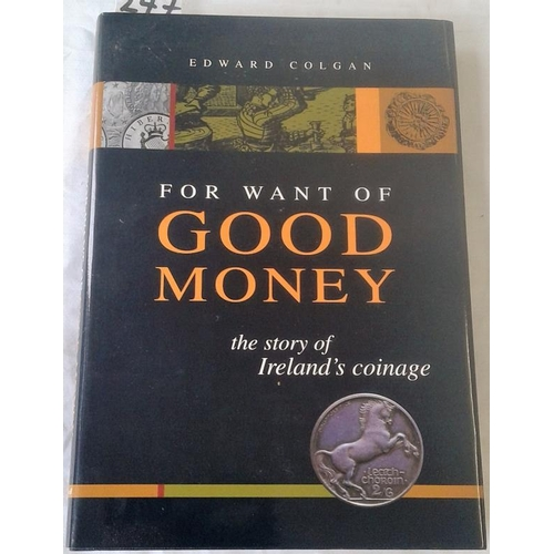 394 - For Want of Good Money: the Story of Ireland's Coinage. Edward Colgan.  dust wrapper. Definitive stu...