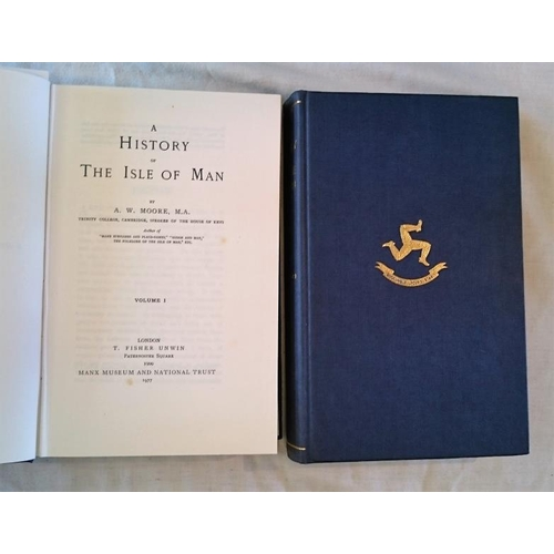 466 - A.W. Moore, A History of the Isle of Man. 1977; 2 vols (reprint of 1900 ed). (2)....