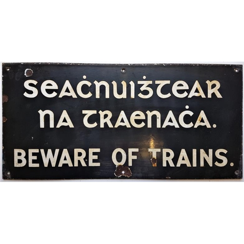 28 - Beware Of Trains (in Old Irish Writing and English), Enamel Sign, 28in x 13.5in...