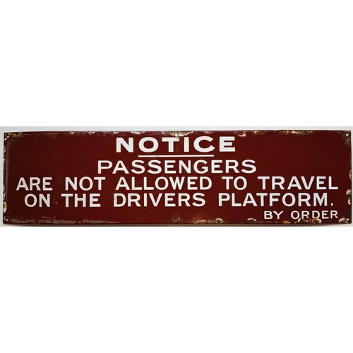 60 - Enamel Sign - Notice: Passengers are not allowed to travel on the drivers platform. By order, c.26.5...