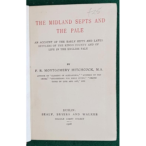 9 - <em>'The Midland Septs</em>' and '<em>The Pale'</em> by F R Montgomery Hitchcock, Dublin 1908 with l...