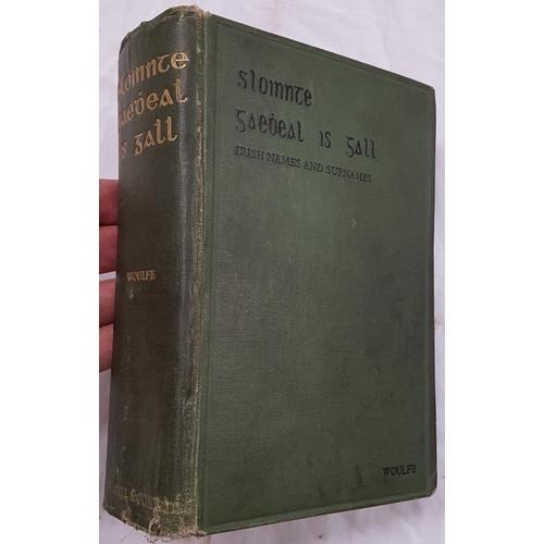 22 - Woulfe, Rev. Patrick. <em>Sloinnte Gaedheal is Gall. Irish Names and Surnames</em>, 1923. Some wear....
