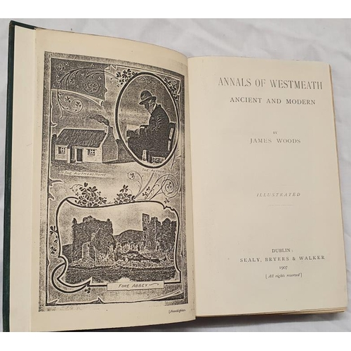 649 - <em>Annals of Westmeath, Ancient and Modern</em> by James Woods, Dublin 1907. Facsimile title page a...
