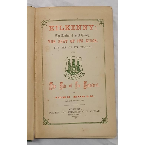 669 - John Hogan - <em>Kilkenny, The Ancient City of Ossary, The Seat of it's Kings, The See of it's Bisho...