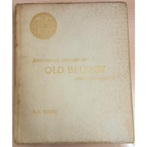 45 - <em>Historical Notices of Old Belfast and it's Vicinity</em> with Maps and Illustrations. Edited by ...