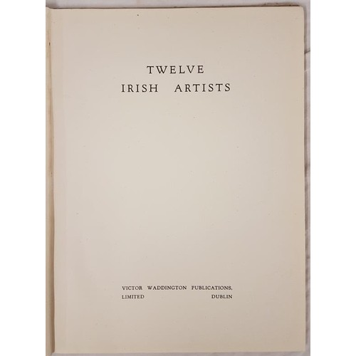 23 - <em>Twelve Irish Artists.</em> Introduction by Thomas Bodkin. Dublin, Victor Waddington, printed at ...
