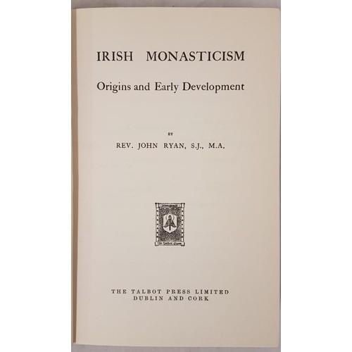 6 - Ryan, Rev. John S.J. <em>Irish Monasticism - Origins and Early Development.</em> Talbot Press, Dubli...