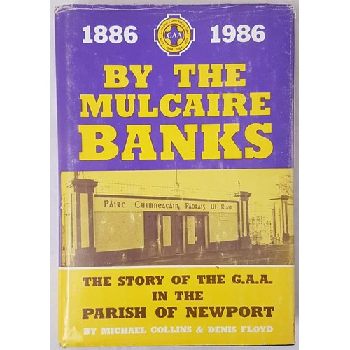 34 - Tipperary G.A.A. -<em> By The Mulcaire Banks - The Story Of The G.A.A. In The Parish Of Newport 1886...