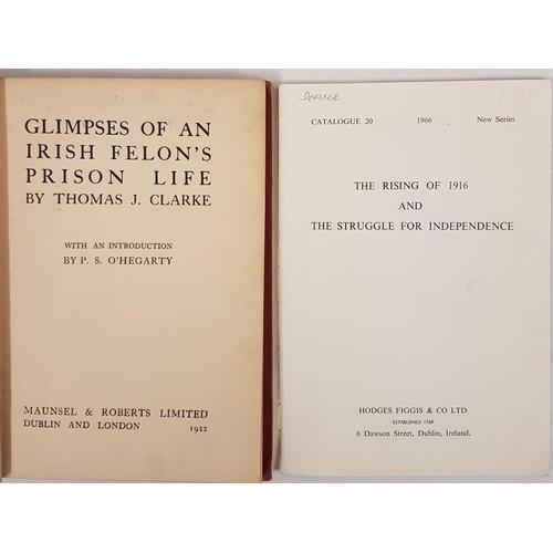 164 - Thomas J. Clarke. Glimpses of an Irish Felon's Prison Life. 1922. 1st; and The Rising of 1916 and t...