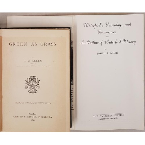 167 - F.M. Allen. Green as Grass. 1892. 1st (Waterford author); and J. J. Walsh. Waterford – Yesterday an...