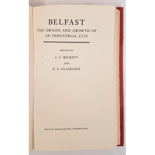 40 - Belfast Origin and Growth of an Industrial City edited by J. C. Beckett and E. Glasscock. 1967. Attr...