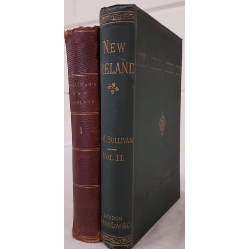 100 - Sullivan, A. M. New Ireland: Political Sketches & Personal Reminiscences, 1877-8, 2 vols., misma...