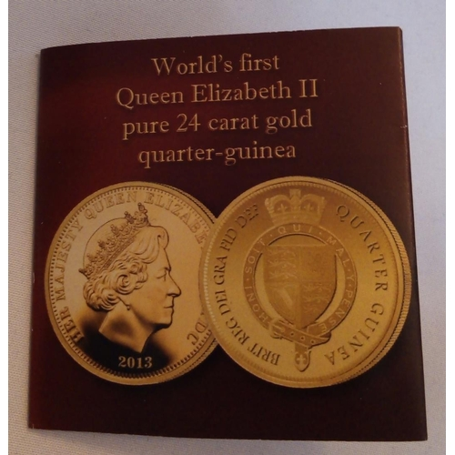 14 - A 24CT GOLD QUARTER GUINEA PROOF COIN, DATED 2013, WORLD'S FIRST QUEEN ELIZABETH II, PURE 24CT GOLD ...