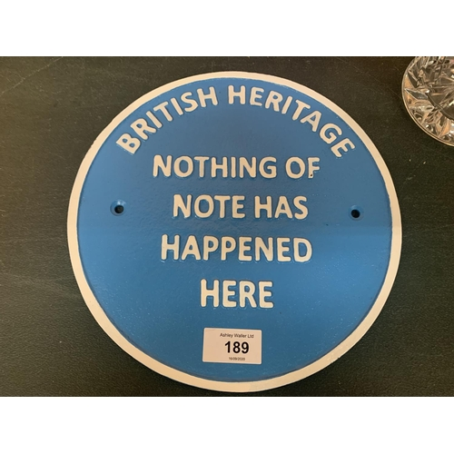 189 - A CAST 'BRITISH HERITAGE NOTHING OF NATE HAS HAPPENED HERE' SIGN...
