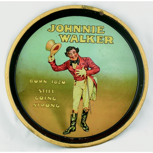 90 - JOHNNIE WALKER TRAY. 12.5ins diam. Circular tray JOHNNIE/ WALKER/ BORN 1820/ STILL/ GOING/ STRONG & ...
