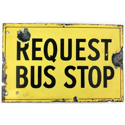 12 - REQUEST BUS STOP ENAMEL SIGN. 16.7 x 10.7ins. Yellow background with black lettering. Two face chips...