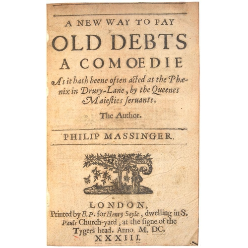117 - <p>MASSINGER, PHILIP</p><p>A NEW WAY TO PAY OLD DEBTS A COMOEDIE</p><p>As it hath beene often acted ...
