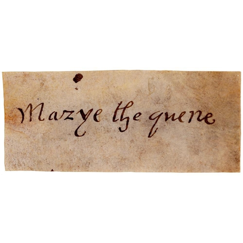 210 - <p>MARY I (1516-1558) PIECE SIGNED MARYE THE QUENE on parchment, 3.2 x 7.8cm, loosely laid down on a...