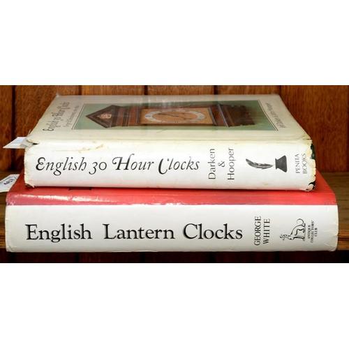 467 - <p>WHITE (GEORGE) ENGLISH LANTERN CLOCKS, ILLUSTRATED, 1989 AND J DARKIN AND J HOOPER, ENGLISH THIRT...