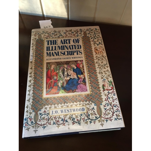 362 - The Art of Illuminated Manuscripts by J.O Westwood....