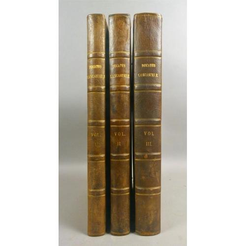 18 - .- DUCATUS LANCASTRIAE, 3 vol., half-titles, contemporary half sheep over boards, by Royal Command, ...