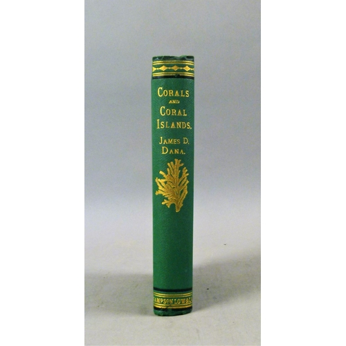 48 - Dana (James Dwight), CORALS AND CORAL ISLANDS, FIRST ENGLISH EDITION, 4 maps, 2 folding, chromolitho...