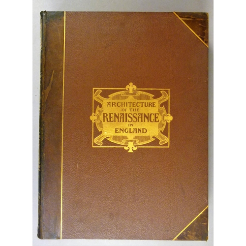 7 - Gotch (John Alfred), ARCHITECTURE OF THE RENAISSANCE IN ENGLAND, 2 vol., half-titles, list of subscr...