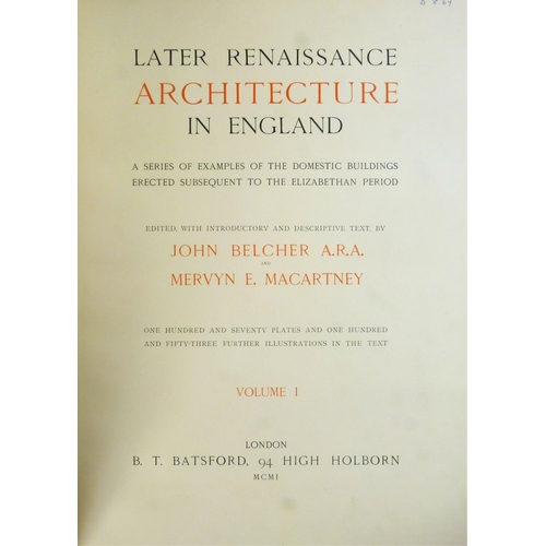 8 - Belcher (John) and Mervyn Macartney, LATER RENAISSANCE ARCHITECTURE IN ENGLAND, 2 vol., half-titles,...