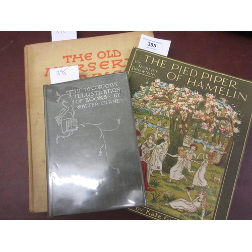 395 - One volume ' The Pied Piper of Hamelin ', illustrated by Kate Greenaway, one volume ' The Old Nurser...