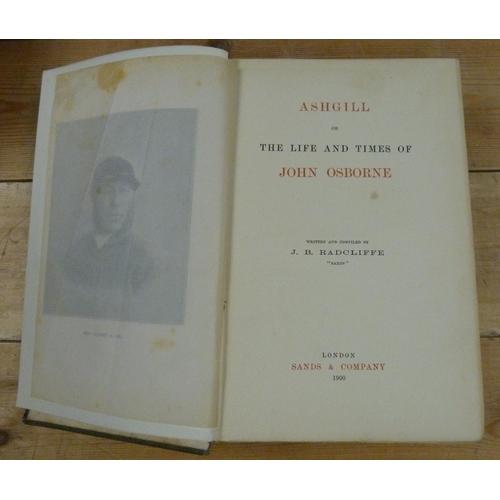 89 - <strong>RADCLIFFE J. B.</strong>Ashgill or The Life & Times of John Osborne. Illus. ...