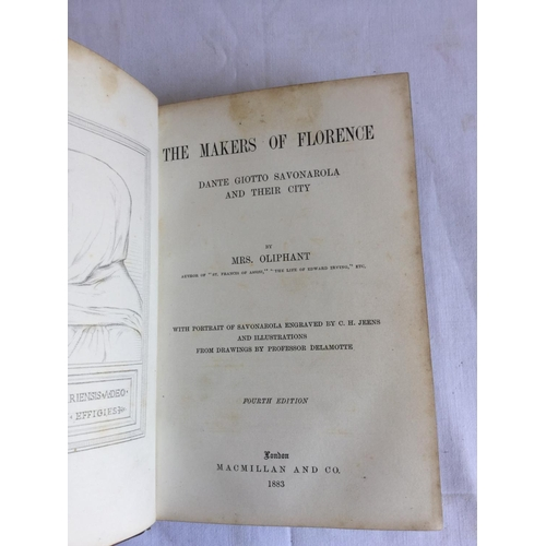 32 - 1883 The Makers of Florence. Dante Giotto Savonarola and Their City by Mrs Oliphant , published by L...