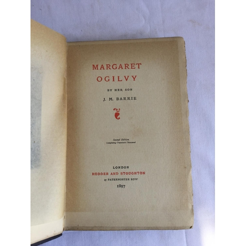 51 - 1897 Margaret Ogilvy By Her Son. By J.M Barrie published by Hodder and Stoughton....
