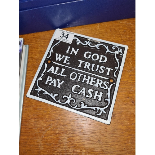 34 - Cast Iron Sign- In God We Trust all Others Pay Cash...
